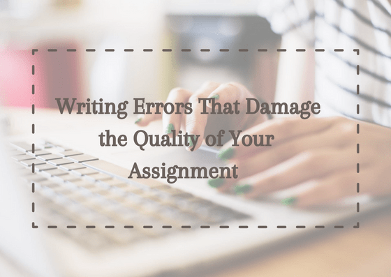 writing-errors-that-damage-the-quality-of-your-assignment