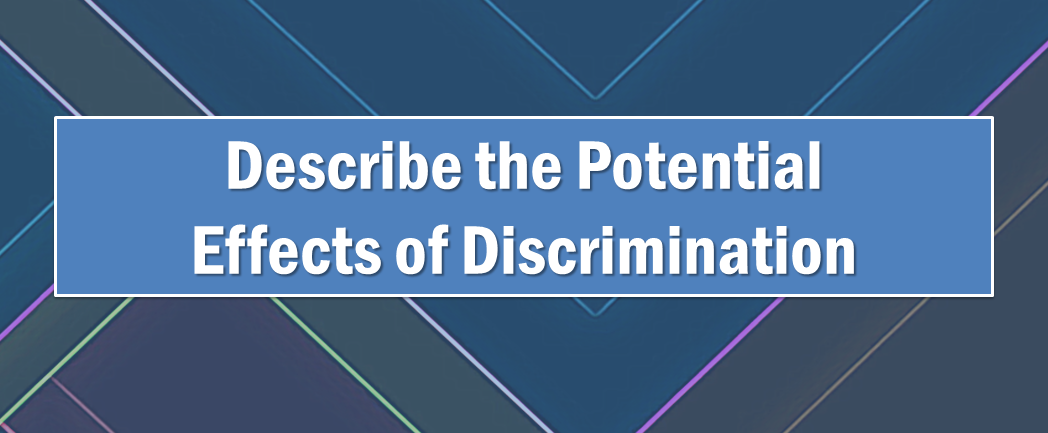 the potential effects of discrimination essay But, this discrimination is sexual it is the type of discrimination that may make a person lose self-esteem you can call it as one of the cruel things that can happen to an individual we will describe the potential effects of discrimination on families or friends of the individual later in this article make sure to read that as well.