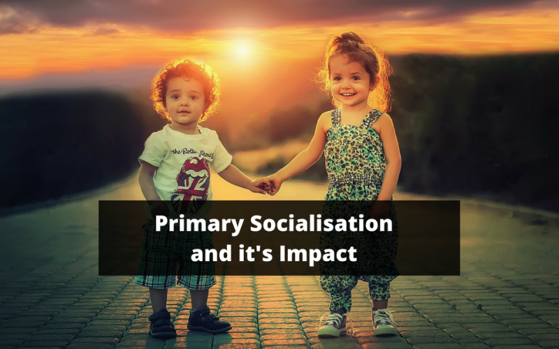 Primary Socialisation and it's Impact